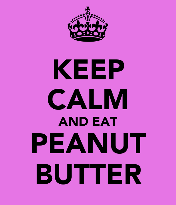 KEEP CALM AND EAT PEANUT BUTTER