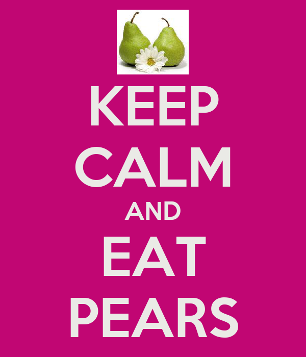 KEEP CALM AND EAT PEARS