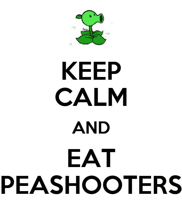 KEEP CALM AND EAT PEASHOOTERS