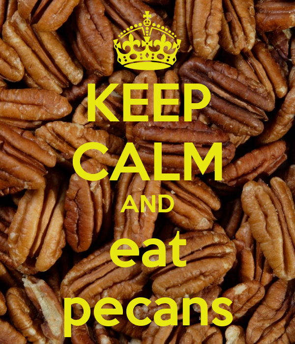 KEEP CALM AND eat pecans