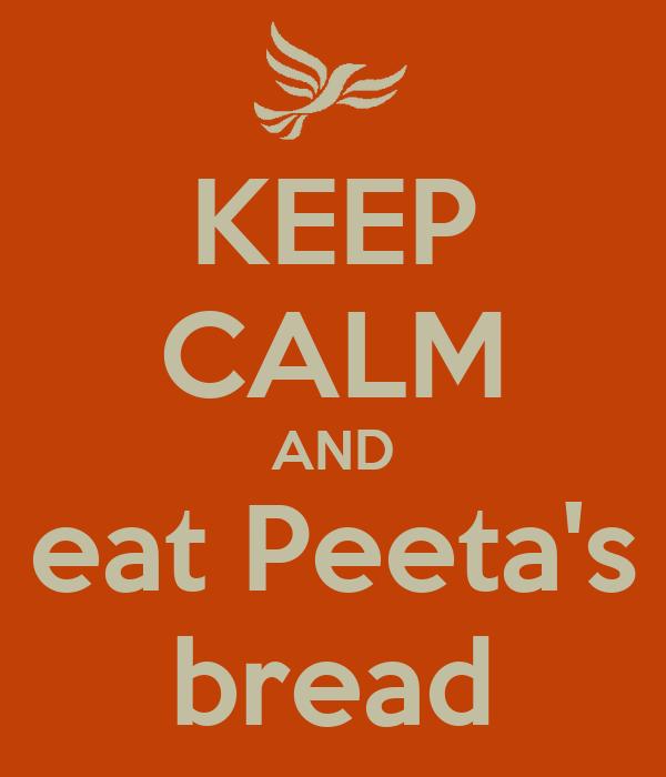 KEEP CALM AND eat Peeta's bread