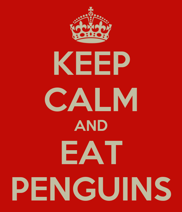 KEEP CALM AND EAT PENGUINS