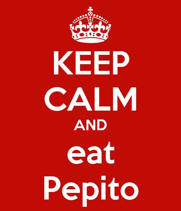 KEEP CALM AND eat Pepito