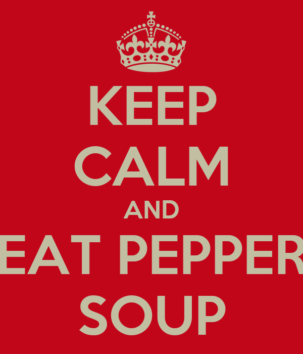 KEEP CALM AND EAT PEPPER SOUP