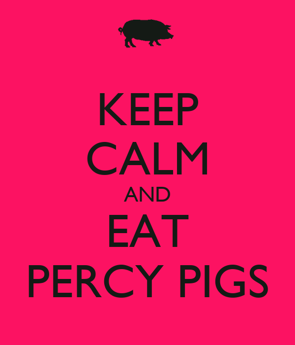 KEEP CALM AND EAT PERCY PIGS