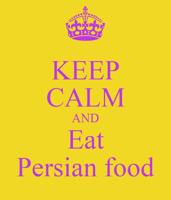 KEEP CALM AND Eat Persian food