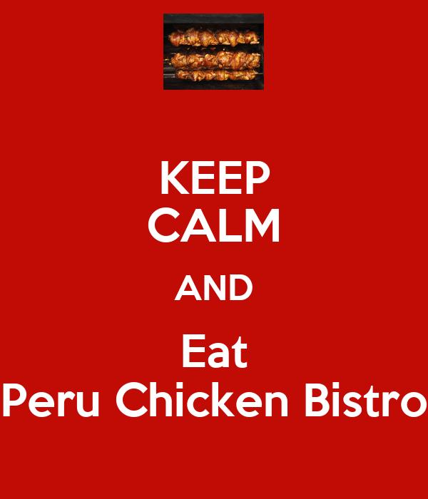 KEEP CALM AND Eat Peru Chicken Bistro