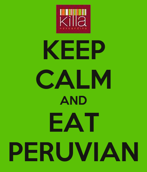 KEEP CALM AND EAT PERUVIAN