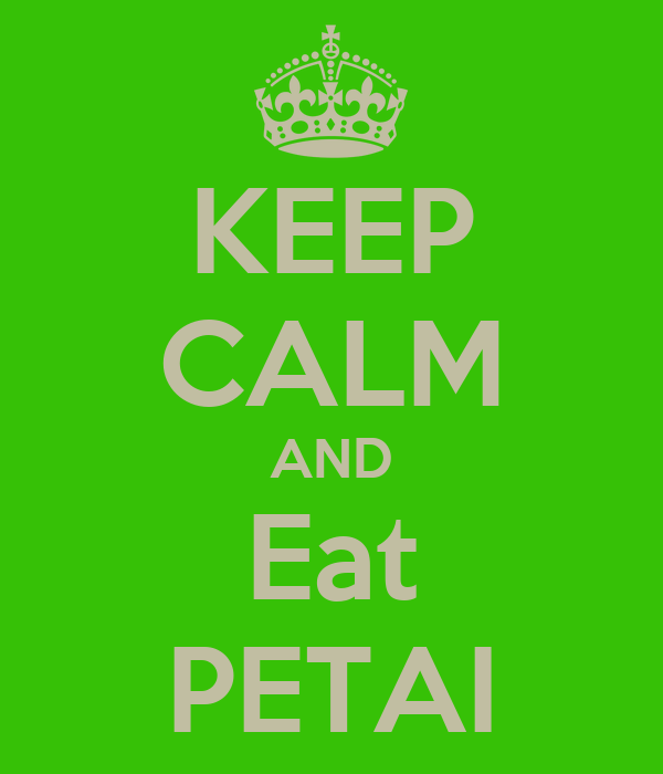 KEEP CALM AND Eat PETAI