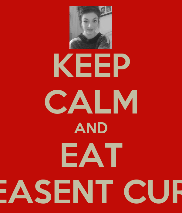 KEEP CALM AND EAT PHEASENT CURRY