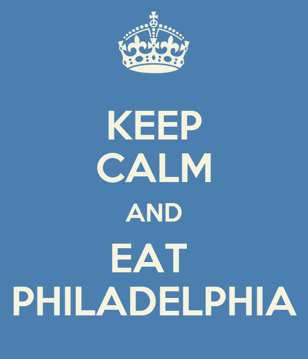KEEP CALM AND EAT  PHILADELPHIA