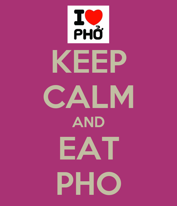 KEEP CALM AND EAT PHO