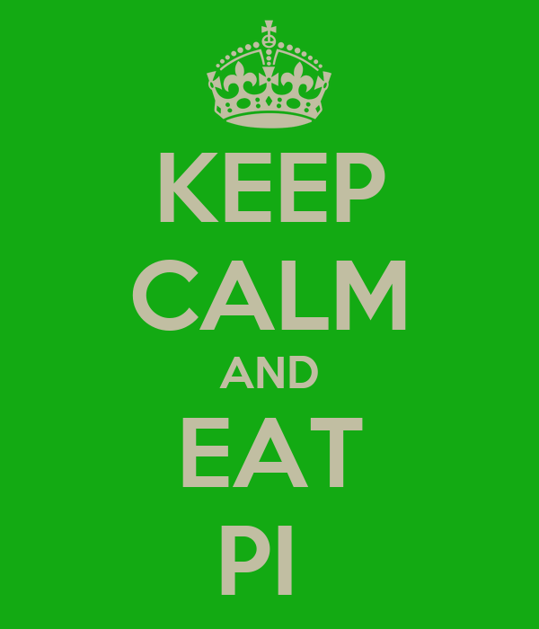 KEEP CALM AND EAT PI