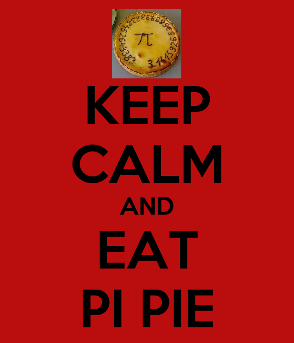 KEEP CALM AND EAT PI PIE