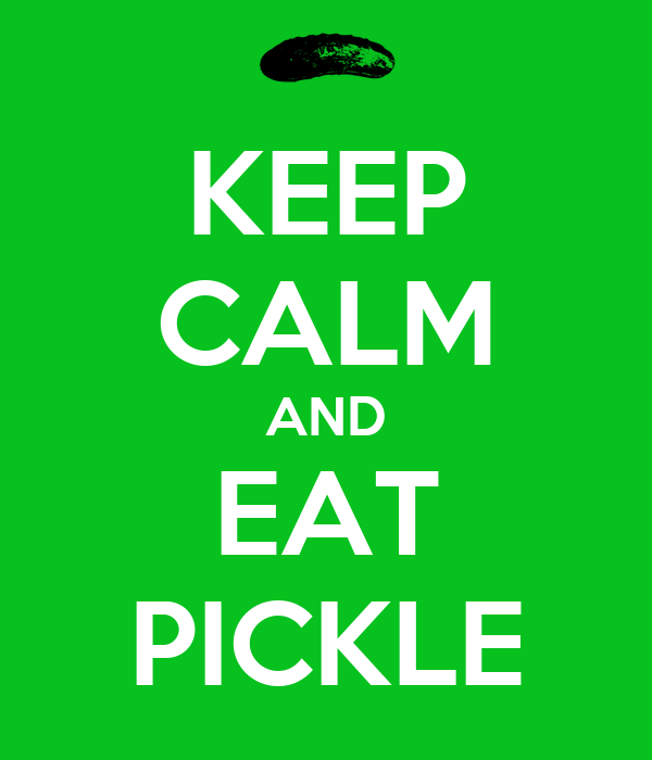 KEEP CALM AND EAT PICKLE