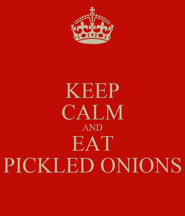 KEEP CALM AND EAT PICKLED ONIONS