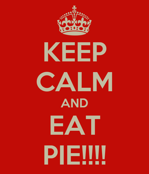 KEEP CALM AND EAT PIE!!!!