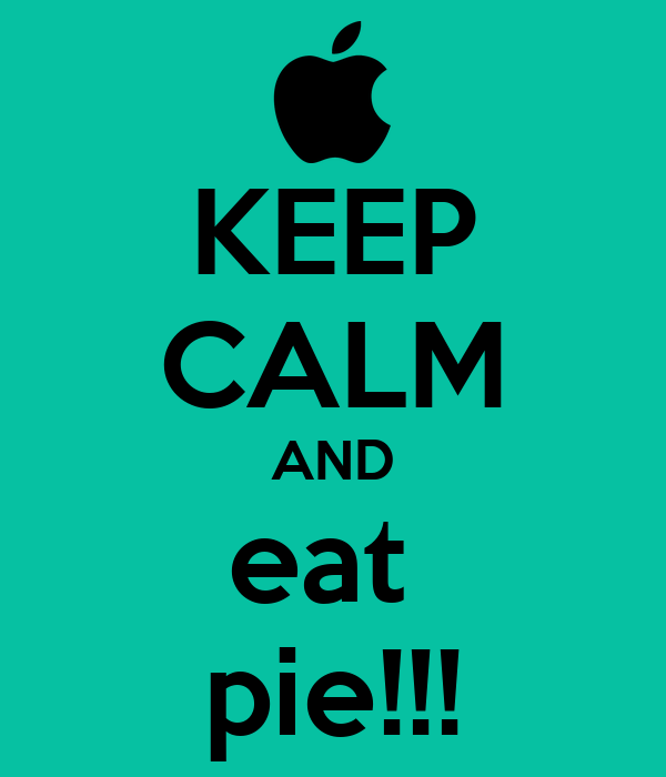 KEEP CALM AND eat  pie!!!