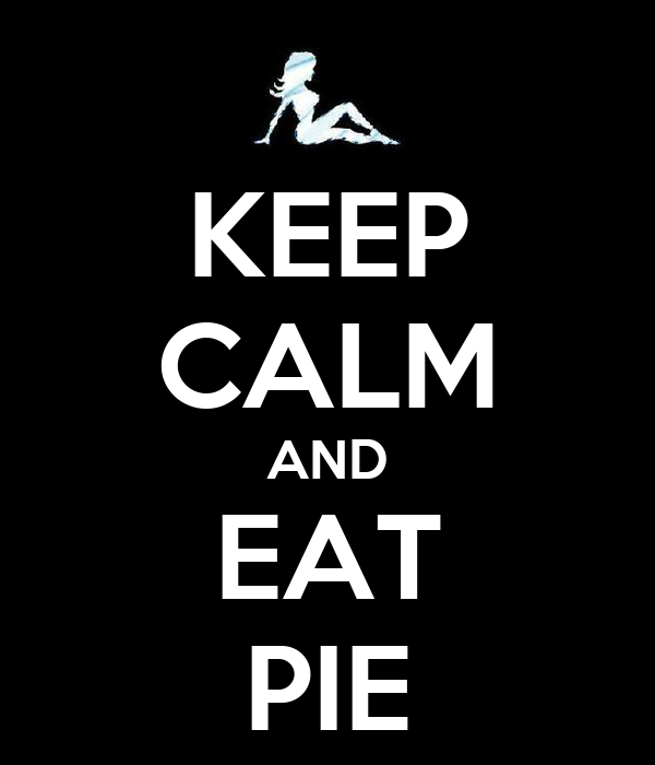 KEEP CALM AND EAT PIE