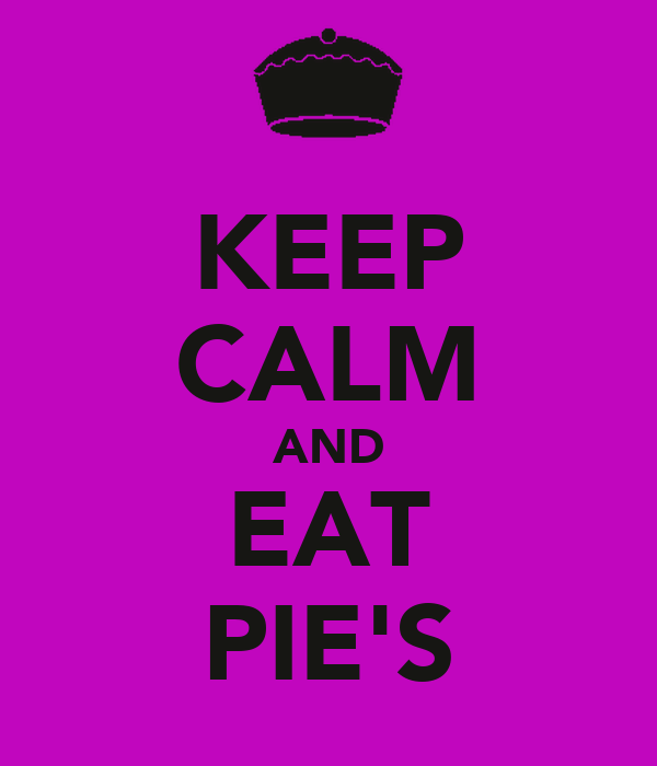 KEEP CALM AND EAT PIE'S