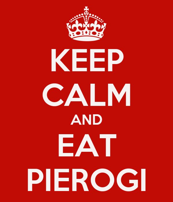 KEEP CALM AND EAT PIEROGI