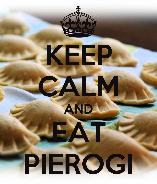 KEEP CALM AND EAT PIEROGI