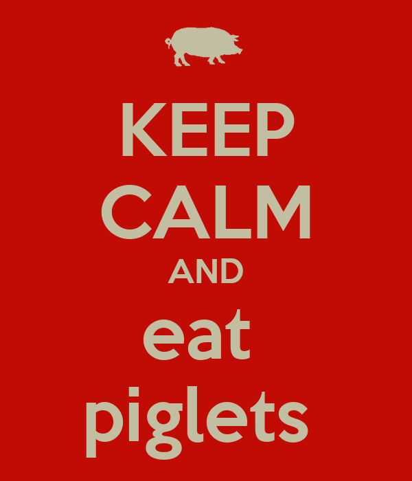 KEEP CALM AND eat  piglets