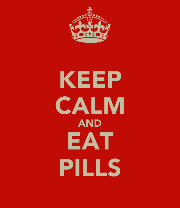 KEEP CALM AND EAT PILLS