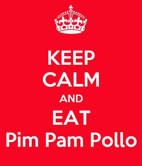 KEEP CALM AND EAT Pim Pam Pollo