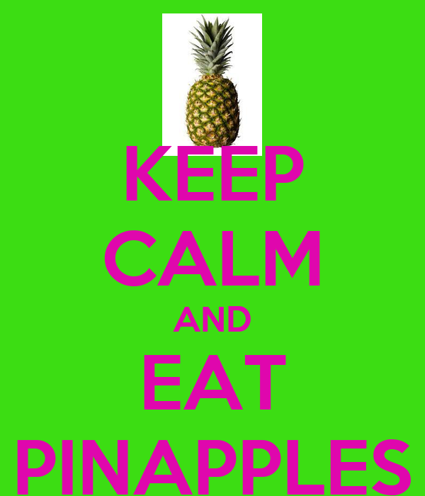 KEEP CALM AND EAT PINAPPLES