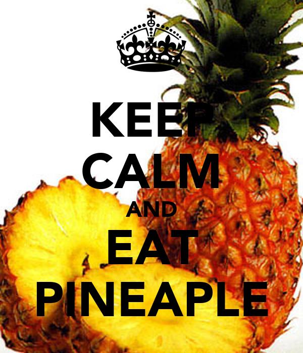 KEEP CALM AND EAT PINEAPLE