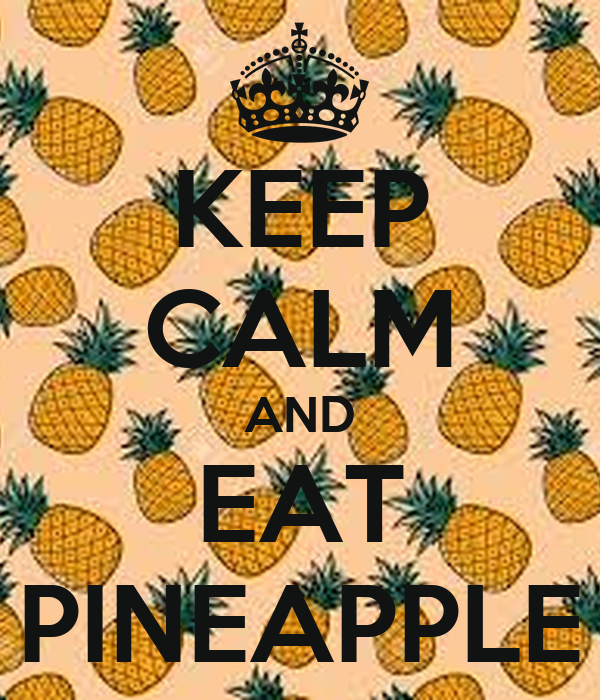 KEEP CALM AND EAT PINEAPPLE