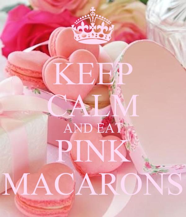 KEEP CALM AND EAT PINK MACARONS