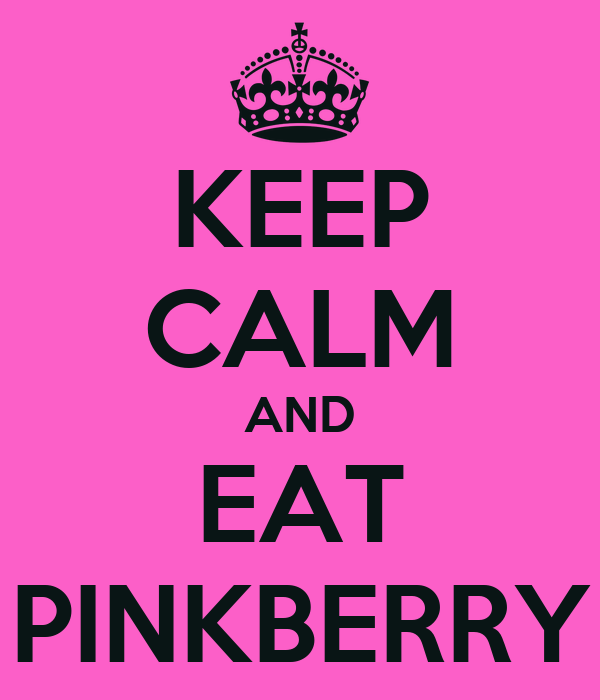 KEEP CALM AND EAT PINKBERRY