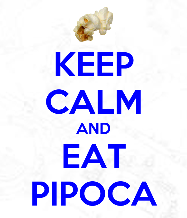 KEEP CALM AND EAT PIPOCA