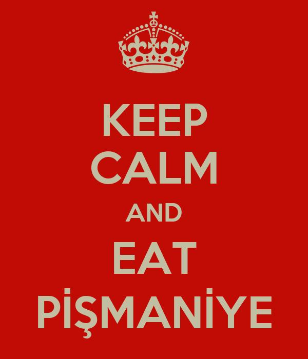 KEEP CALM AND EAT PİŞMANİYE