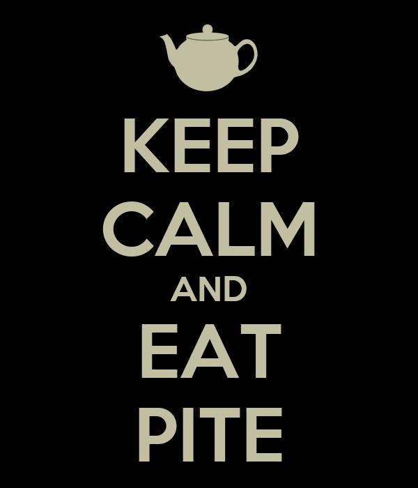 KEEP CALM AND EAT PITE