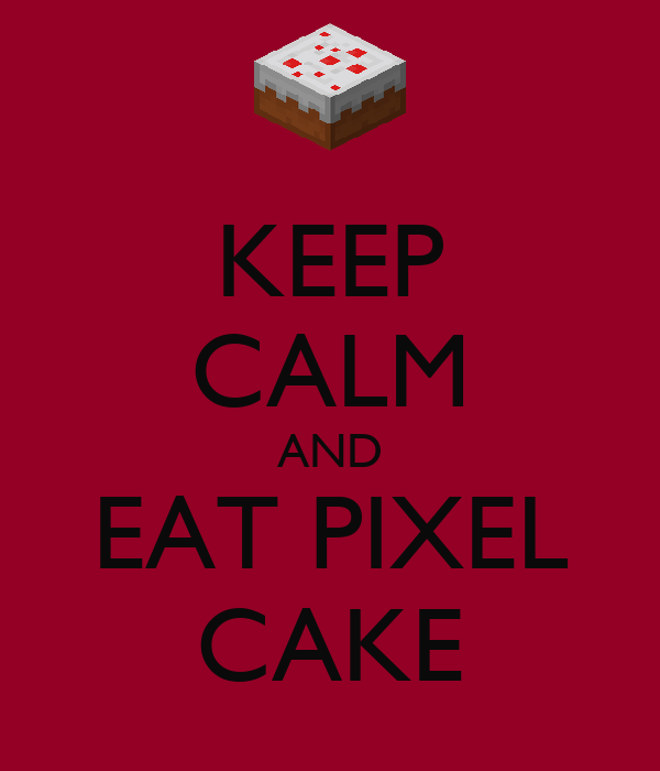 KEEP CALM AND EAT PIXEL CAKE
