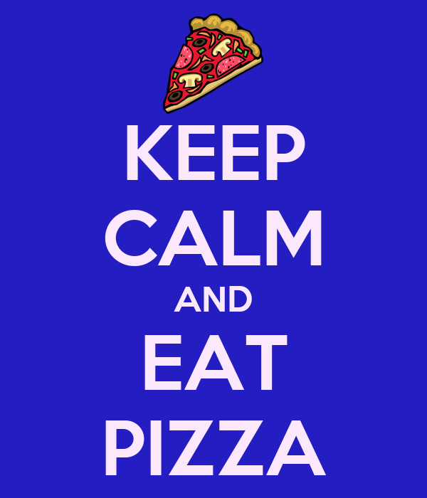 KEEP CALM AND EAT PIZZA