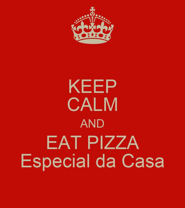 KEEP CALM AND EAT PIZZA Especial da Casa