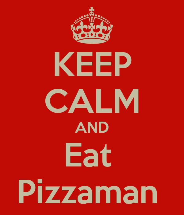 KEEP CALM AND Eat  Pizzaman