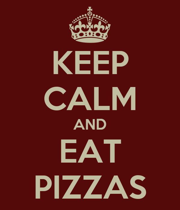 KEEP CALM AND EAT PIZZAS