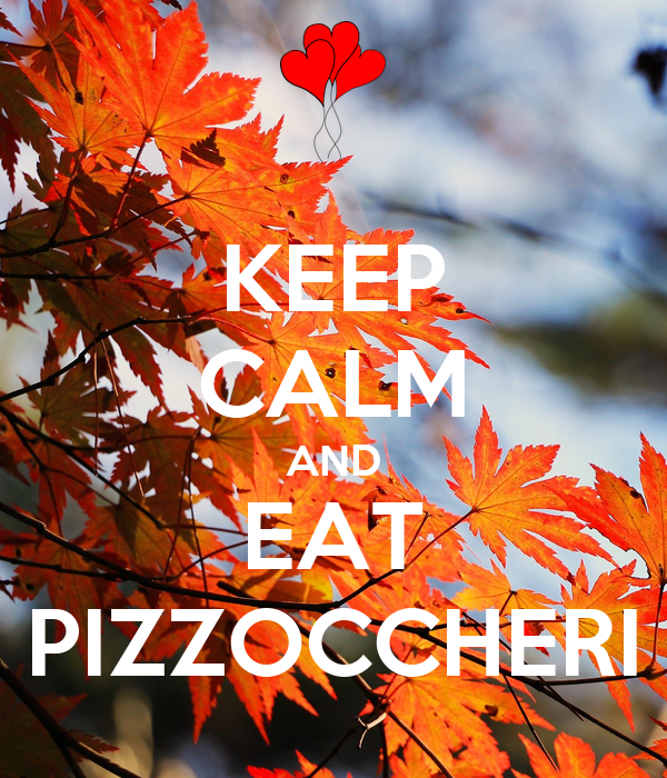 KEEP CALM AND EAT PIZZOCCHERI