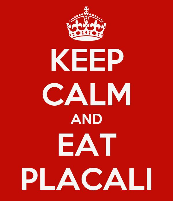 KEEP CALM AND EAT PLACALI