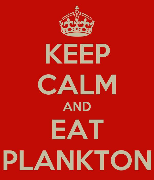 KEEP CALM AND EAT PLANKTON