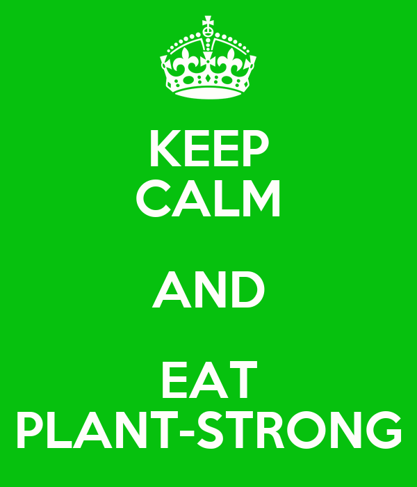KEEP CALM AND EAT PLANT-STRONG