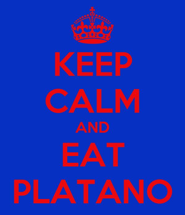 KEEP CALM AND EAT PLATANO