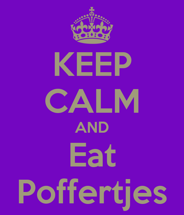 KEEP CALM AND Eat Poffertjes