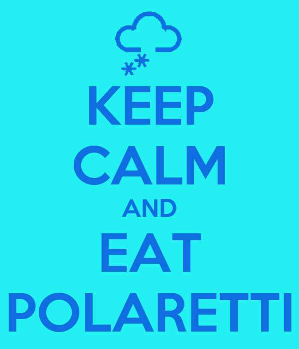KEEP CALM AND EAT POLARETTI