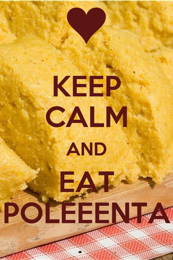 KEEP CALM AND EAT POLEEENTA